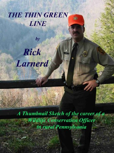 9781615390533: The Thin Green Line: A Thumbnail Sketch of the Career of a Wildlife Conservation Officer in Rural Pennsylvania