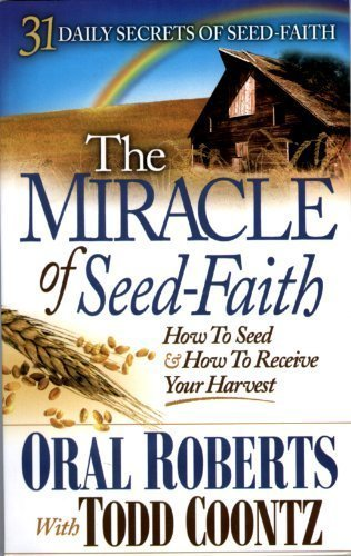 THE MIRACLE OF SEED-FAITH (31 DAYLY SECRETS: ORAL ROBERTS, TODD