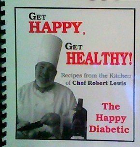 9781615392667: Get Happy, Get Healthy! Recipes From the Kitchen of Chef Rober Lewis, the Happy Diabetic