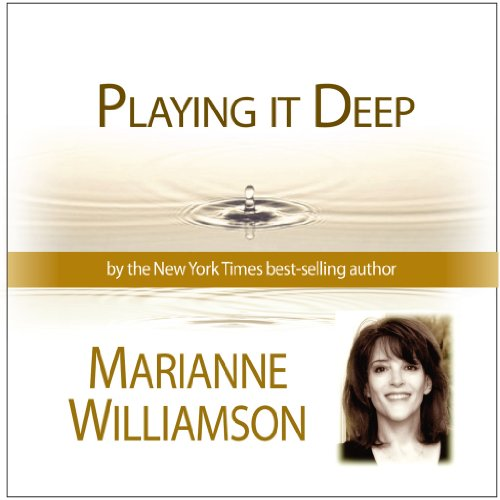 9781615440788: Playing It Deep (Marianne Williamson L.A. Lecture Series)