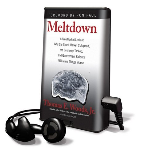 9781615456475: Meltdown: A Free-Market Look at Why the Stock Market Collapsed, the Economy Tanked, and Government Bailouts Will Make Things Wor [With Earbuds] (Playaway Adult Nonfiction)