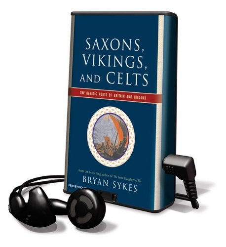 Saxons, Vikings, and Celts: The Genetic Roots of Britain and Ireland [With Earbuds] (Playaway Adult Nonfiction) (1615457399) by Sykes, Bryan