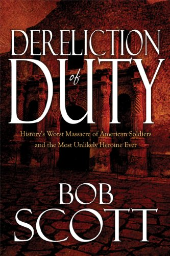 Dereliction of Duty: History's Worst Massacre of American Soldiers and the Most Unlikely Heroine Ever (1615460403) by Bob Scott
