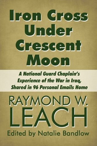 Iron Cross Under Crescent Moon: A National Guard Chaplain?s Experience of the War in Iraq, Shared ...