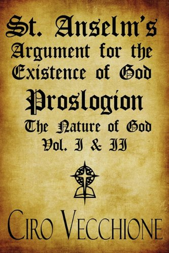 9781615467549: *1-2: St. Anselm's Argument for the Existence of God: Proslogion the Nature of God Vol. I and II