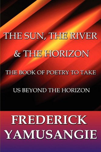The Sun, the River & the Horizon: The Book of Poetry to Take Us Beyond the Horizon: Yamusangie,...
