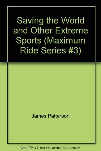 9781615513451: Saving the World and Other Extreme Sports (Maximum Ride Series #3)