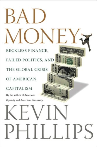 9781615513765: Bad Money: Reckless Finance, Failed Politics, and the Global Crisis of American Capitalism