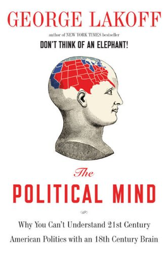 9781615513857: The Political Mind: Why You Can't Understand 21st-Century American Politics with an 18th-Century Brain
