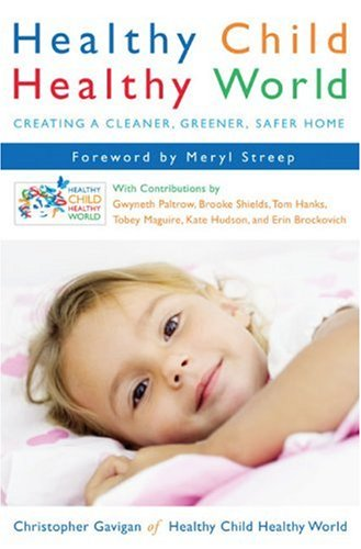 9781615513932: Healthy Child Healthy World: Creating a Cleaner, Greener, Safer Home