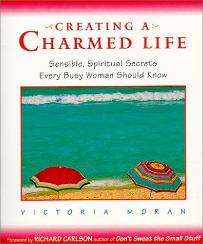 9781615525607: Creating a Charmed Life: Sensible, Spiritual Secrets Every Busy Woman Should Know