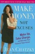 9781615528882: Make Money, Not Excuses: Wake Up, Take Charge, and Overcome Your Financial Fe...