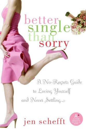 9781615532896: Better Single Than Sorry: A No-Regrets Guide to Loving Yourself and Never Settling