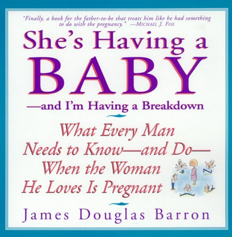 9781615541973: [SHE'S HAVING A BABY: AND I'M HAVING A BREAKDOWN BY (AUTHOR)BARRON, JAMES DOUGLAS]SHE'S HAVING A BABY: AND I'M HAVING A BREAKDOWN[PAPERBACK]05-20-1998