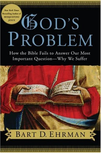 9781615542307: God's Problem: How the Bible Fails to Answer Our Most Important Question--Why We Suffer