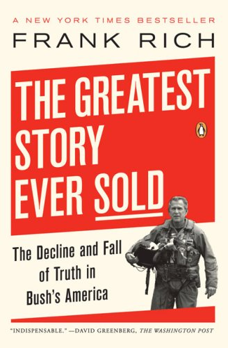 9781615543427: The Greatest Story Ever Sold: The Decline and Fall of Truth in Bush's America...
