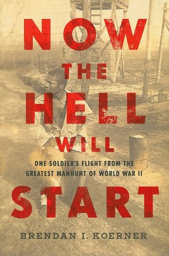 9781615544349: Now the Hell Will Start: One Soldier's Flight from the Greatest Manhunt of World War II
