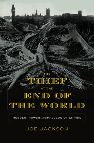 9781615544424: The Thief at the End of the World: Rubber, Power, and the Seeds of Empire