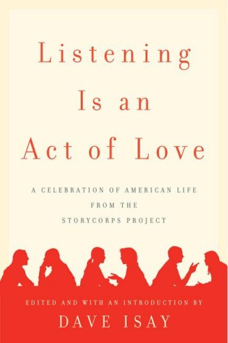 9781615554812: Listening Is an Act of Love: A Celebration of American Life from the StoryCorps Project