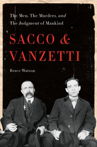 9781615554867: Sacco and Vanzetti: The Men, the Murders, and the Judgment of Mankind