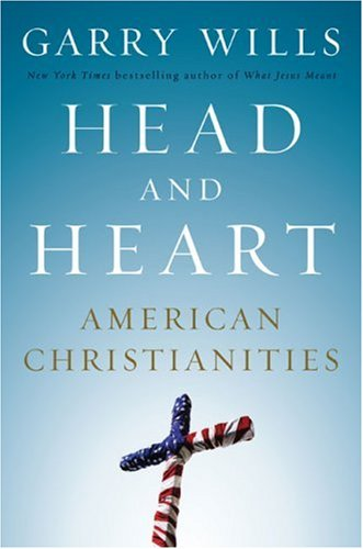 9781615557653: [(Head and Heart : American Christianities)] [By (author) Garry Wills] published on (October, 2007)