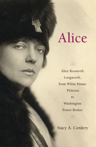 9781615557721: Alice: Alice Roosevelt Longworth, from White House Princess to Washington Power Broker