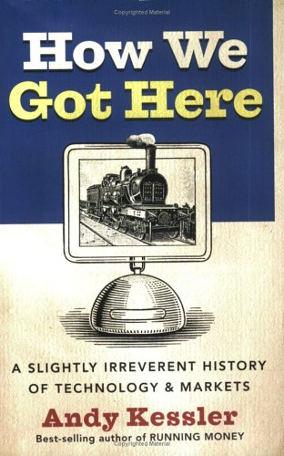 9781615558568: How We Got Here : A Slightly Irreverent History of Technology and Markets