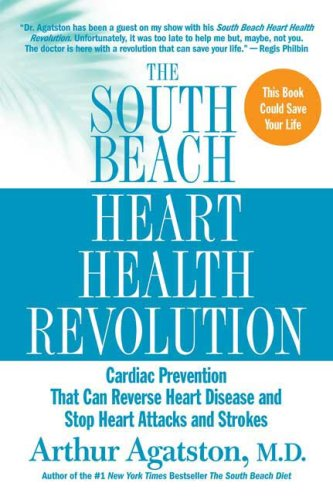 9781615566372: The South Beach Heart Health Revolution: Cardiac Prevention That Can Reverse Heart Disease and Stop Heart Attacks and Strokes (The South Beach Diet)