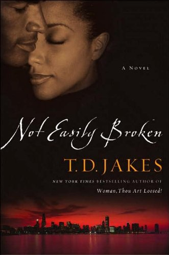 Not Easily Broken: A Novel: TD Jakes
