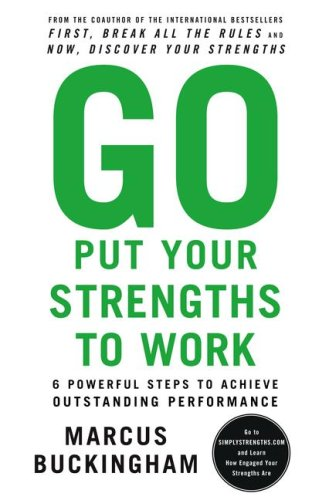 9781615584260: Go Put Your Strengths to Work: 6 Powerful Steps to Achieve Outstanding Performance