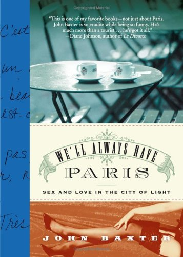 9781615594405: We'll Always Have Paris: Sex and Love in the City of Light