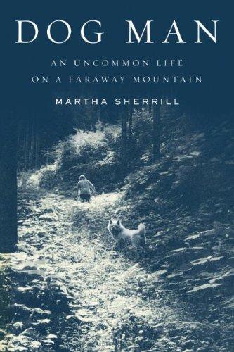 9781615608843: Dog Man: An Uncommon Life on a Faraway Mountain