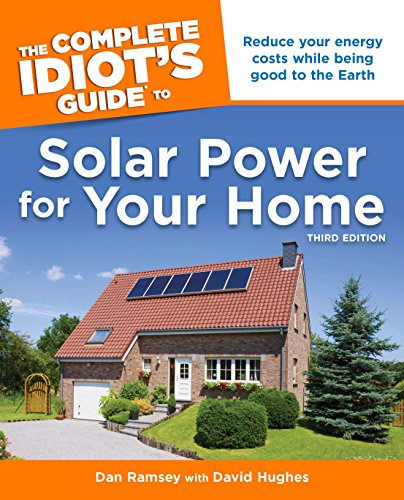 The Complete Idiot's Guide to Solar Power for Your Home, 3rd Edition (Idiot's Guides): ...