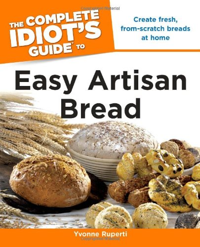 9781615640041: The Complete Idiot's Guide to Easy Artisan Bread