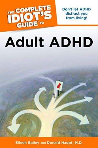 The Complete Idiot's Guide to Adult ADHD (Idiot's Guides): Eileen Bailey; Donald Haupt ...