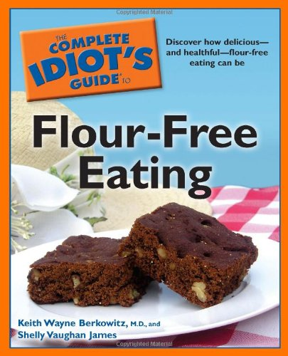 Complete Idiot's Guide To Flour-Free Eating: Dicover