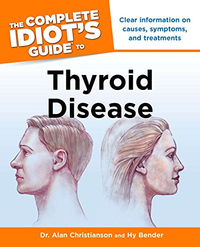 9781615640546: The Complete Idiot's Guide to Thyroid Disease: Clear Information on Causes, Symptoms, and Treatments