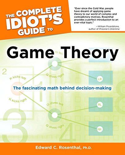 The Complete Idiot's Guide to Game Theory (Idiot's Guides): Ph.D., Edward C. Rosenthal