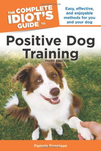 9781615640669: The Complete Idiot's Guide to Positive Dog Training, 3rd Edition