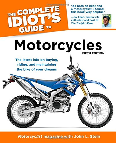 The Complete Idiot's Guide to Motorcycles, 5th Edition: The Editors of Motorcyclist Magazine; ...