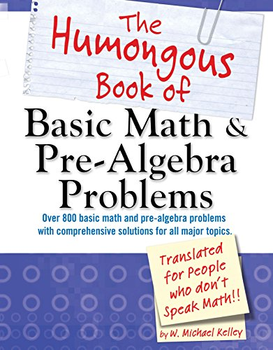 The Humongous Book of Basic Math and Pre-Algebra Problems: Kelley, W. Michael