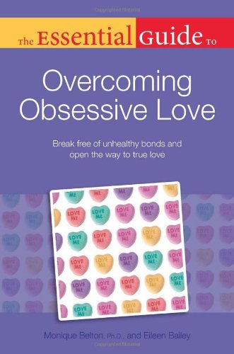 9781615640904: The Essential Guide to Overcoming Obsessive Love