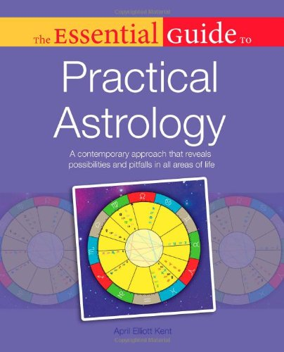 The Essential Guide to Practical Astrology (Essential Guide To. (Alpha Books)): Kent, April Elliott