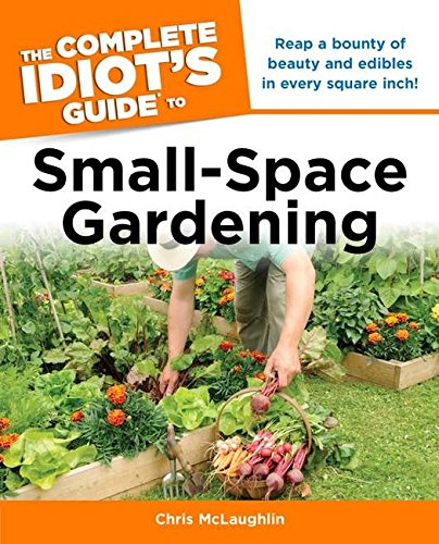 9781615640966: The Complete Idiot's Guide to Small-Space Gardening