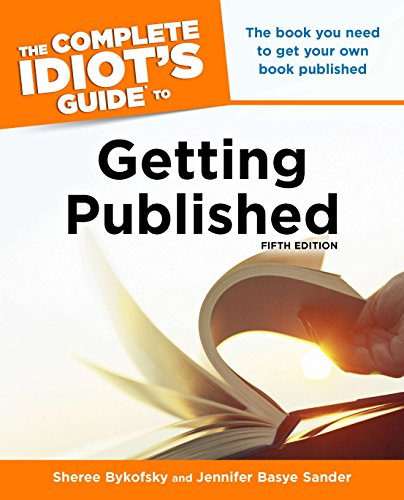 The Complete Idiot's Guide to Getting Published, 5e: Bykofsky, Sheree; Sander, Jennifer Basye