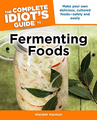 The Complete Idiot's Guide to Fermenting Foods (Idiot's Guides): Harmon, Wardeh