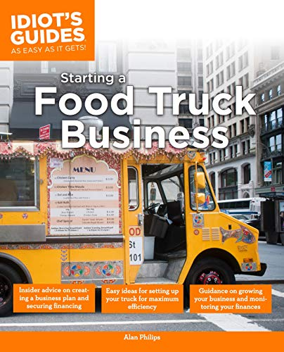 The Complete Idiot's Guide to Starting a Food Truck Business: Philips, Alan