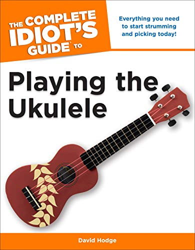 9781615641857: The Complete Idiot's Guide to Playing the Ukulele (Idiot's Guides)