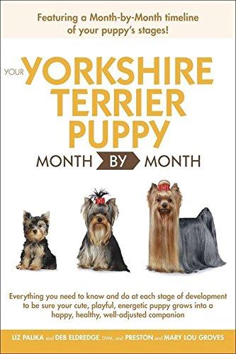Your Yorkshire Terrier Puppy Month By Month: Palika, Liz; Eldredge, DVM, Debra; Groves, Preston; ...