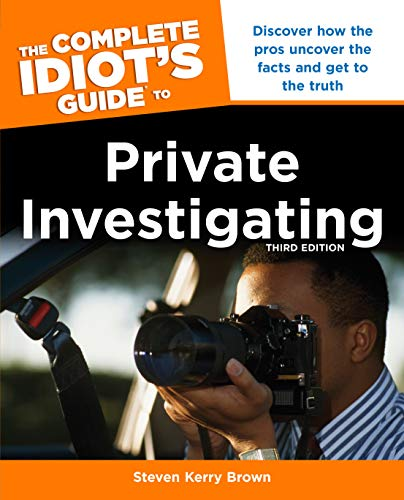 The Complete Idiot's Guide to Private Investigating: Complete Idiots Guid